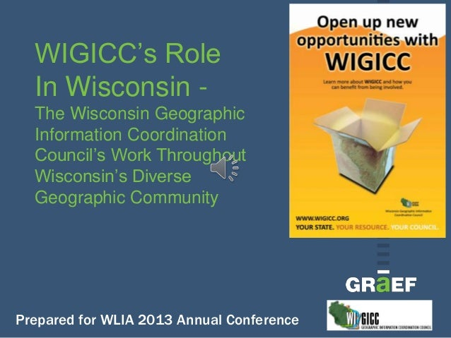 WIGICC's Role In Wisconsin - The Wisconsin Geographic Information Coordination Council's Work Throughout Wisconsin's Diver...