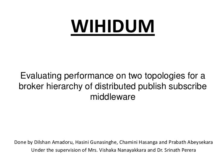 WIHIDUMEvaluating performance on two topologies for a broker hierarchy of distributed publish subscribe middleware<br />Do...