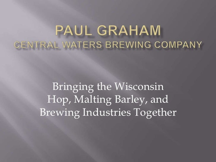 Paul GrahamCentral waters Brewing company<br />Bringing the Wisconsin Hop, Malting Barley, and Brewing Industries Together...