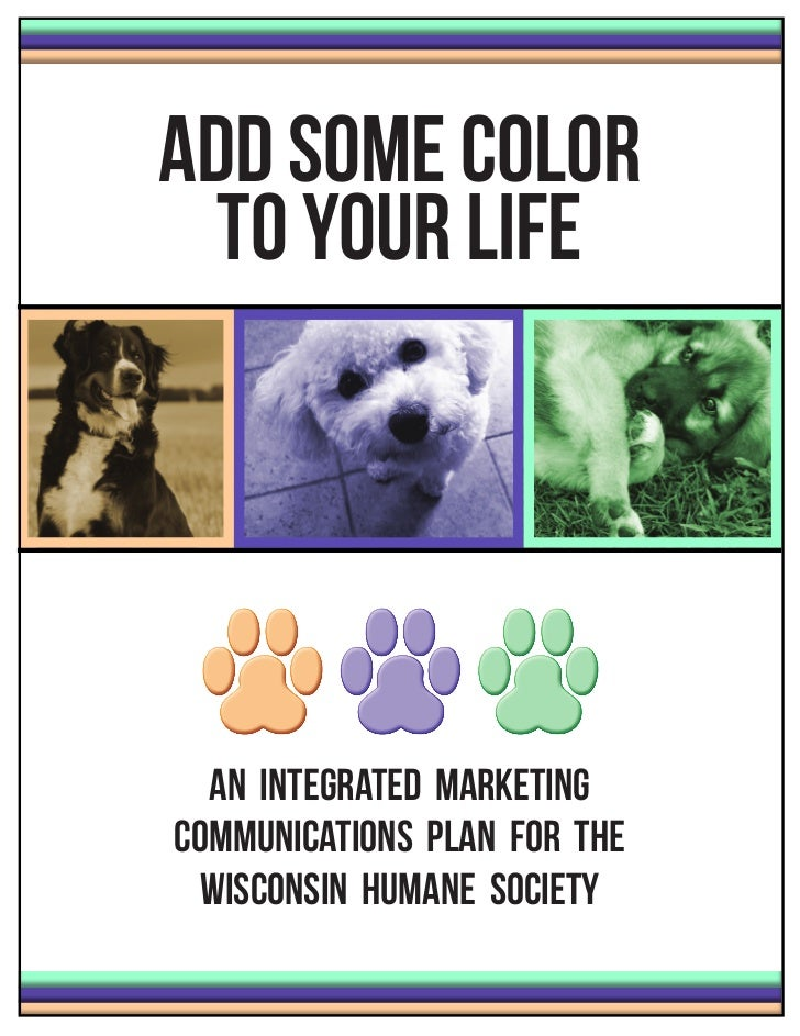 Add Some Color  To Your Life  An Integrated MarketingCommunications PlaN for the  Wisconsin Humane Society
