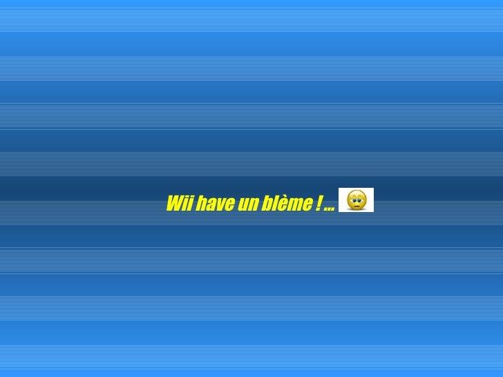 Wii have un blème ! …