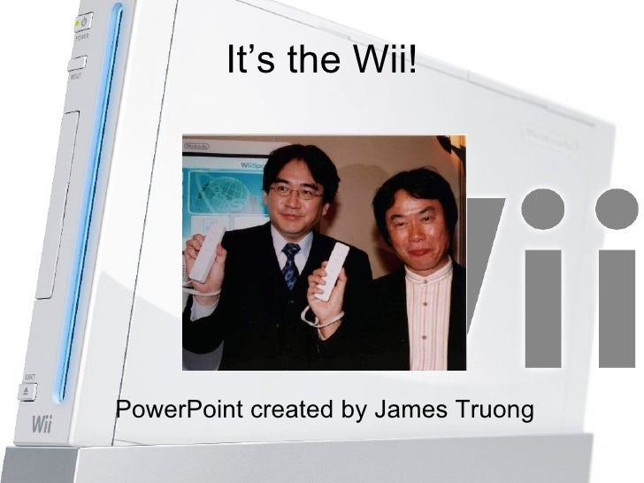 It's the Wii! <ul><li>PowerPoint created by James Truong </li></ul>