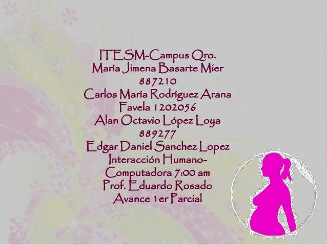 ITESM-Campus Qro. María Jimena Basarte Mier 887210 Carlos María Rodríguez Arana Favela 1202056 Alan Octavio López Loya 889...