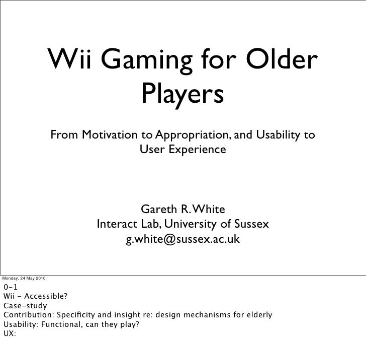 Wii Gaming for Older                             Players                       From Motivation to Appropriation, and Usabi...