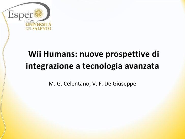 Wii Humans: nuove prospettive di integrazione a tecnologia avanzata M. G. Celentano, V. F. De Giuseppe