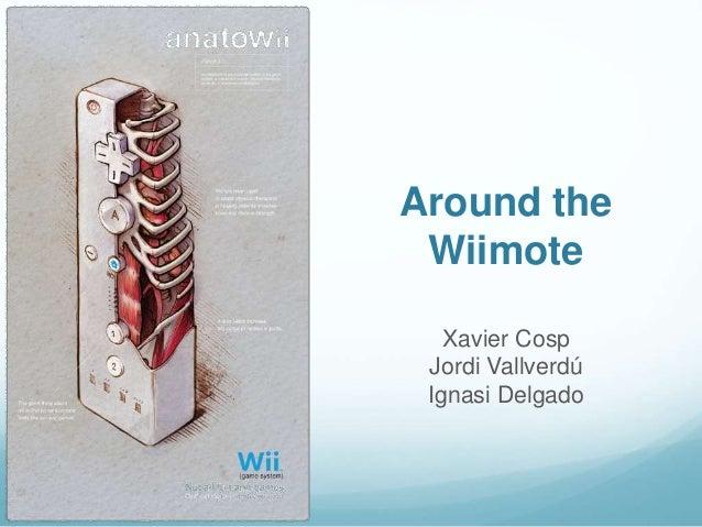 Around the Wiimote Xavier Cosp Jordi Vallverdú Ignasi Delgado