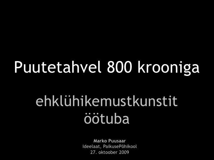 Puutetahvel 800 krooniga ehk lühike mustkunsti töötuba Marko Puusaar Ideelaat, Paikuse Põhikool 27. oktoober 2009