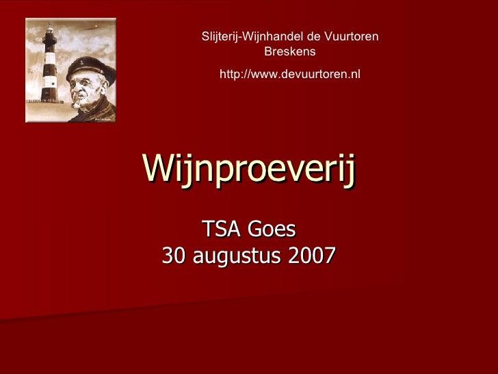 Wijnproeverij TSA Goes 30 augustus 2007 Slijterij-Wijnhandel de Vuurtoren Breskens http://www.devuurtoren.nl