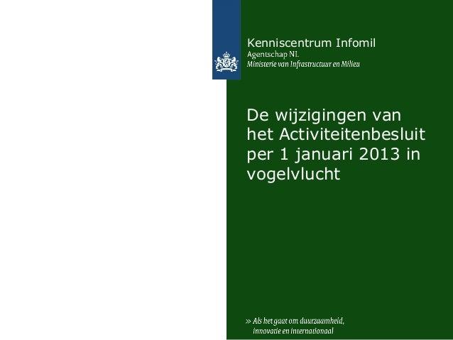 Kenniscentrum InfomilDe wijzigingen vanhet Activiteitenbesluitper 1 januari 2013 invogelvlucht