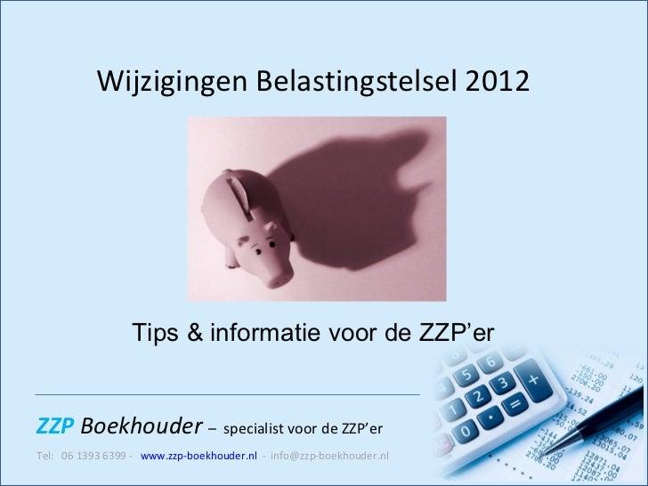 Wijzigingen Belastingstelsel 2012 Tips & informatie voor de ZZP'er