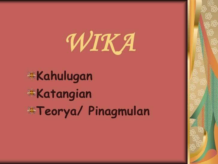 WIKA<br />Kahulugan<br />Katangian<br />Teorya/ Pinagmulan<br />