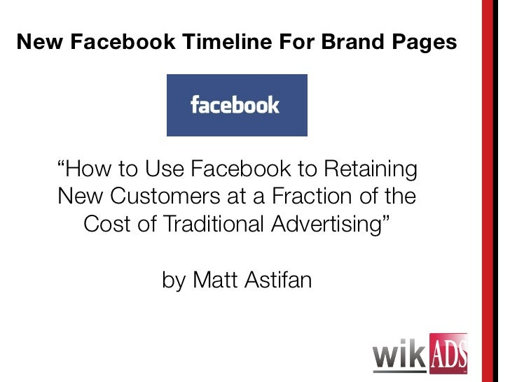 "New Facebook Timeline For Brand Pages   ""How to Use Facebook to Retaining   New Customers at a Fraction of the     Cost of..."