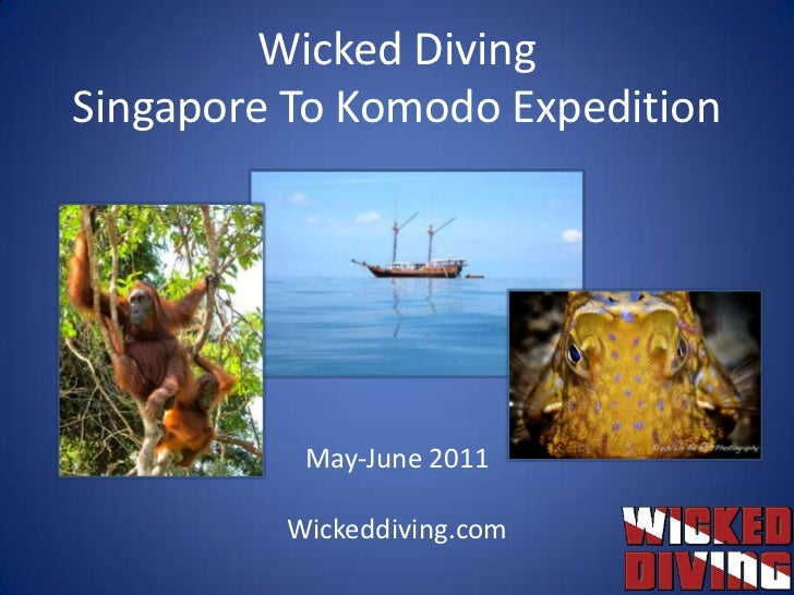 Wicked DivingSingapore To Komodo Expedition<br />May-June 2011<br />Wickeddiving.com<br />