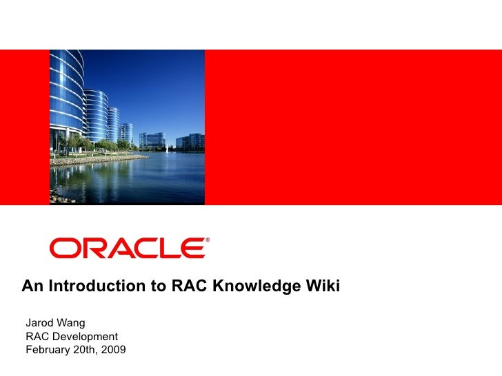 An Introduction to RAC Knowledge Wiki Jarod Wang RAC Development February 20th, 2009