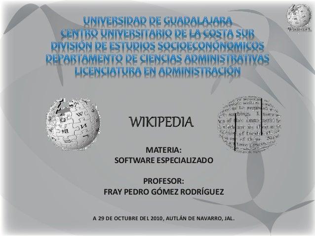 MATERIA: SOFTWARE ESPECIALIZADO PROFESOR: FRAY PEDRO GÓMEZ RODRÍGUEZ A 29 DE OCTUBRE DEL 2010, AUTLÁN DE NAVARRO, JAL.