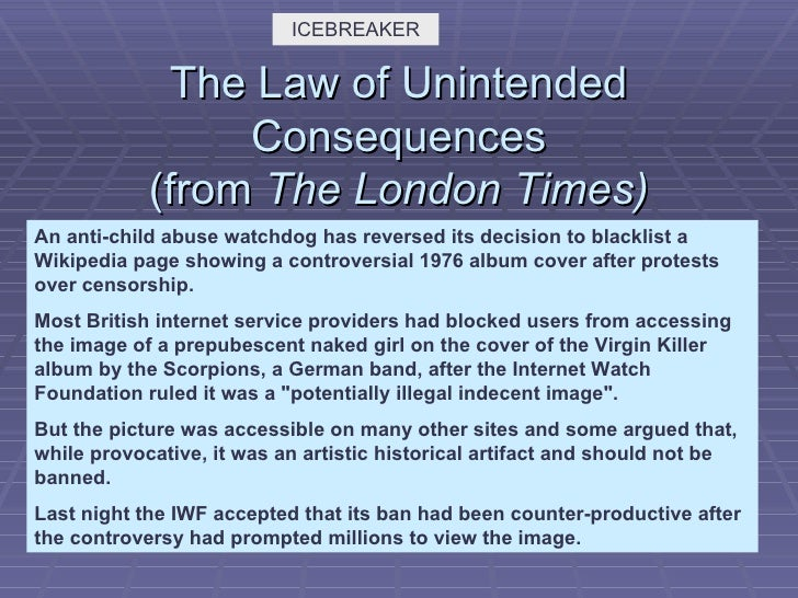 The Law of Unintended Consequences (from  The London Times) An anti-child abuse watchdog has reversed its decision to blac...