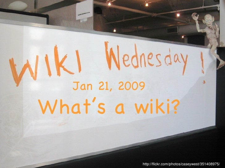 Jan 21, 2009 What's a wiki? http://flickr.com/photos/caseywest/351408975/