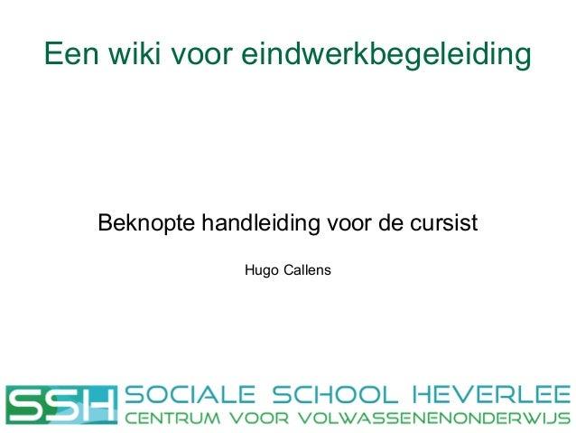 Een wiki voor eindwerkbegeleiding  Beknopte handleiding voor de cursist Hugo Callens