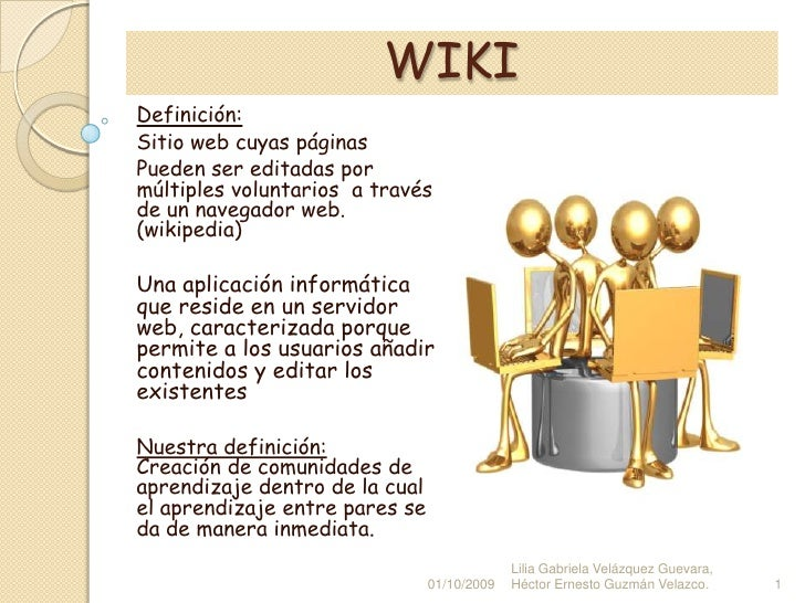 WIKI<br />Definición:<br />Sitio web cuyas páginas<br />Pueden ser editadas por múltiples voluntarios  a través de un nave...