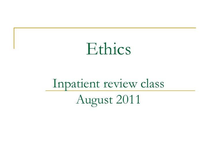 EthicsInpatient review class    August 2011