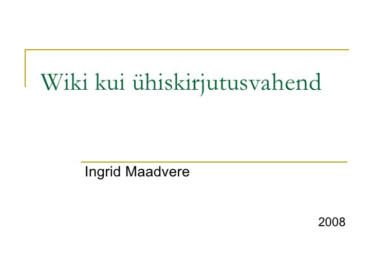 Wiki kui ühiskirjutusvahend <ul><li>Ingrid Maadvere </li></ul><ul><ul><li>2008 </li></ul></ul>