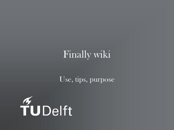 Finally wiki  Use, tips, purpose