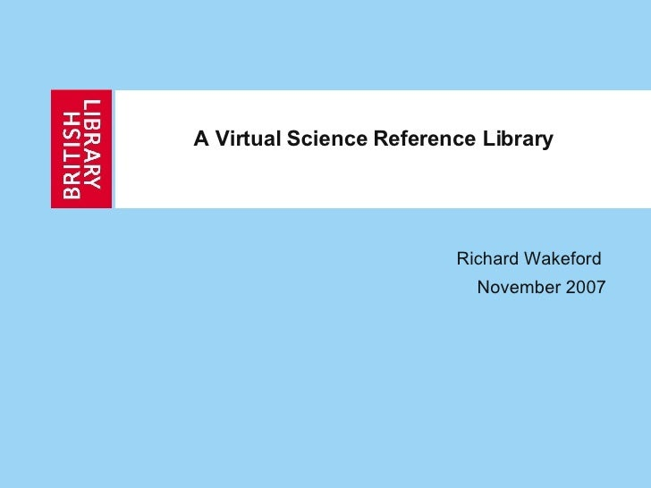 A Virtual Science Reference Library  <ul><ul><ul><ul><ul><li>Richard Wakeford  </li></ul></ul></ul></ul></ul><ul><ul><ul><...