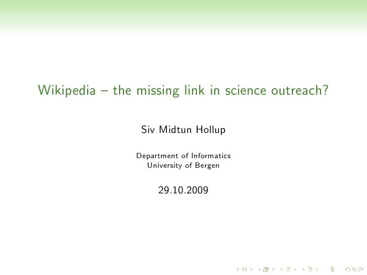 Wikipedia – the missing link in science outreach?                   Siv Midtun Hollup                  Department of Infor...