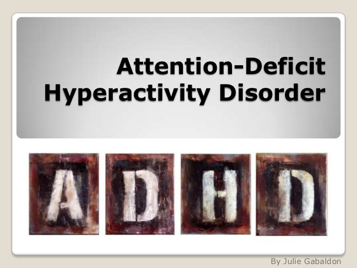 Attention-DeficitHyperactivity Disorder                 By Julie Gabaldon