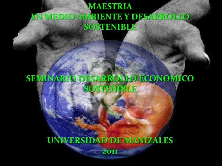 MAESTRIAEN MEDIO AMBIENTE Y DESARROLLO          SOSTENIBLESEMINARIO DESARROLLO ECONOMICO           SOSTENIBLE   UNIVERSIDA...