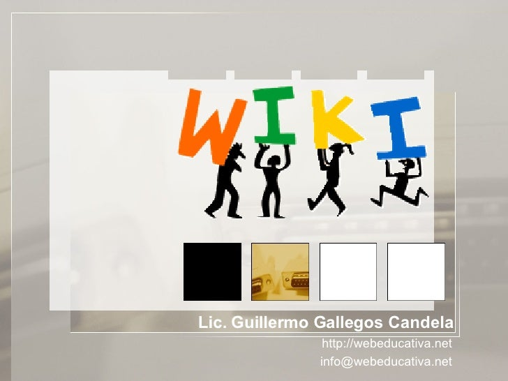 Lic. Guillermo Gallegos Candela http://webeducativa.net [email_address]