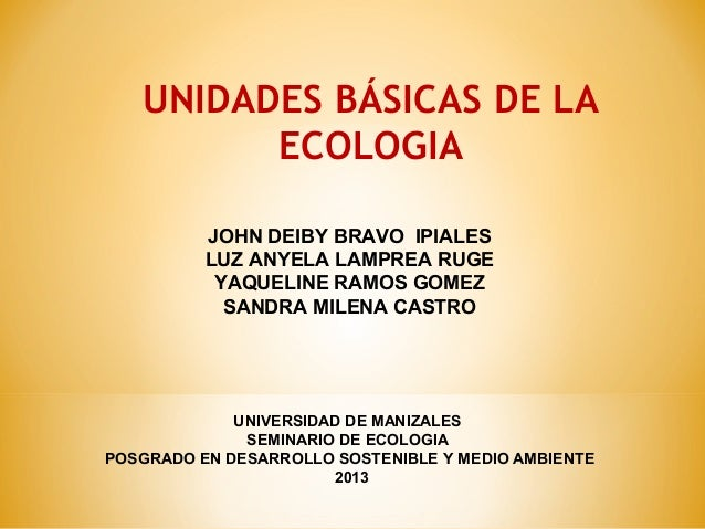 UNIDADES BÁSICAS DE LAECOLOGIAJOHN DEIBY BRAVO IPIALESLUZ ANYELA LAMPREA RUGEYAQUELINE RAMOS GOMEZSANDRA MILENA CASTROUNIV...