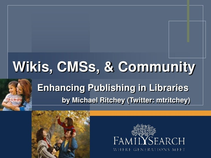 Wikis, CMSs, & Community<br />Enhancing Publishing in Libraries<br />by Michael Ritchey (Twitter: mtritchey)<br />