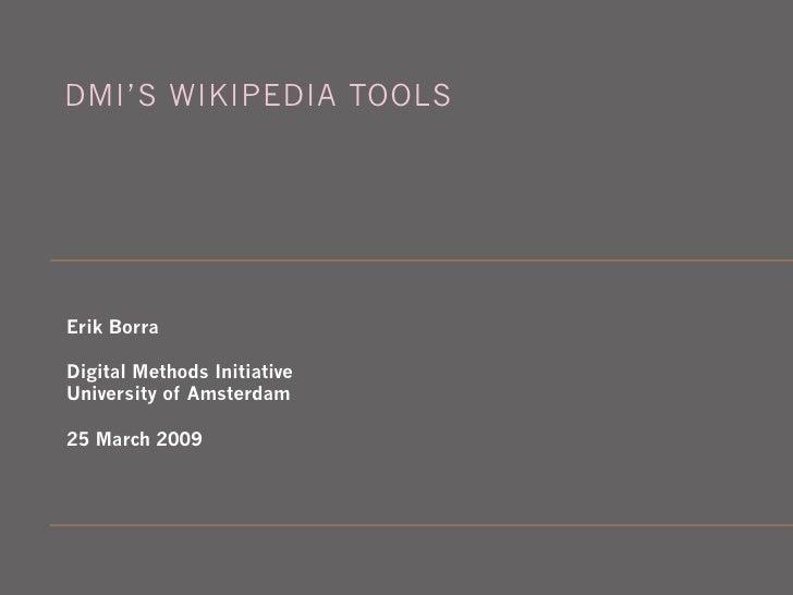 DMI'S WIKIPEDIA TOOLS     Erik Borra  Digital Methods Initiative University of Amsterdam  25 March 2009