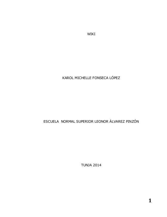 1 WIKI KAROL MICHELLE FONSECA LÓPEZ ESCUELA NORMAL SUPERIOR LEONOR ÁLVAREZ PINZÓN TUNJA 2014