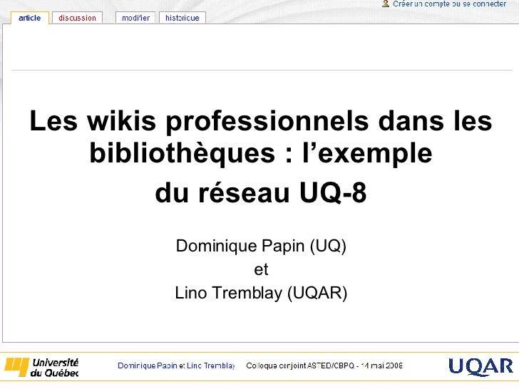 Les wikis professionnels dans les bibliothèques : l'exemple du réseau UQ-8 Dominique Papin (UQ) et Lino Tremblay (UQAR)