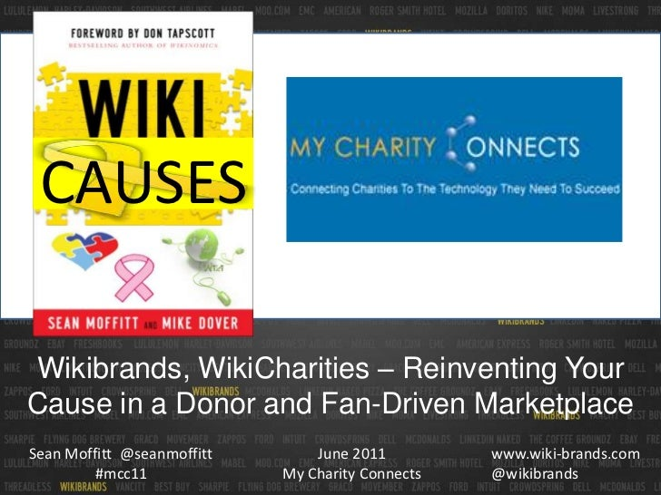 CAUSES<br />Wikibrands, WikiCharities – Reinventing Your Cause in a Donor and Fan-Driven Marketplace<br />June 2011My Char...