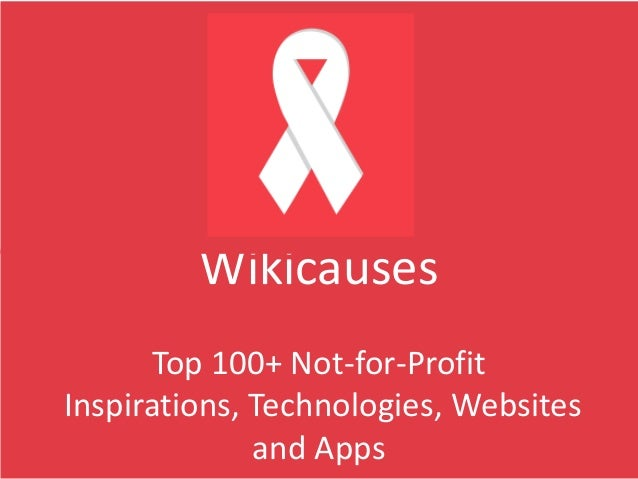 Wikicauses Top 100+ Not-for-Profit Inspirations, Technologies, Websites and Apps