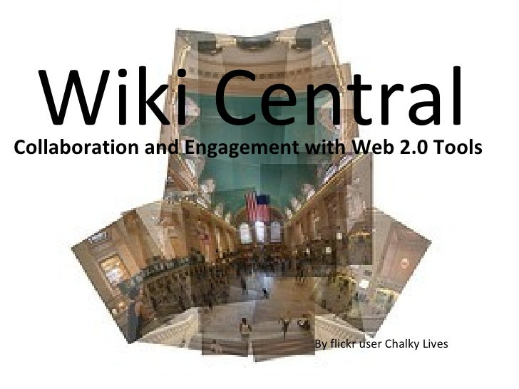 Wiki Central Collaboration and Engagement with Web 2.0 Tools By flickr user Chalky Lives