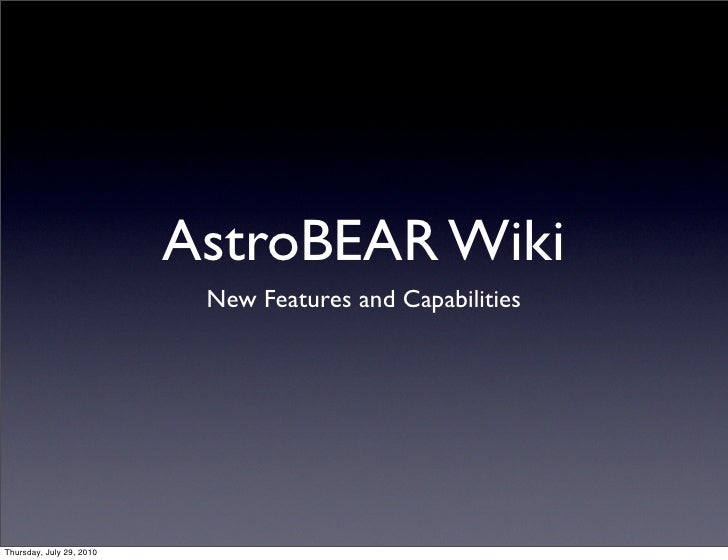 AstroBEAR Wiki                            New Features and Capabilities     Thursday, July 29, 2010