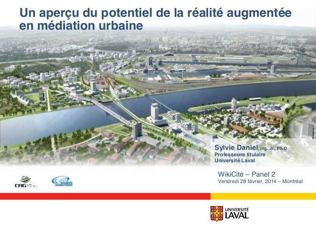 Un aperçu du potentiel de la réalité augmentée en médiation urbaine! Sylvie Daniel, ing. Jr., Ph.D! Professeure titulaire!...