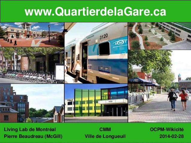 Living Lab de Montréal CMM OCPM-Wikicité Pierre Beaudreau (McGill) Ville de Longueuil 2014-02-28 www.QuartierdelaGare.ca