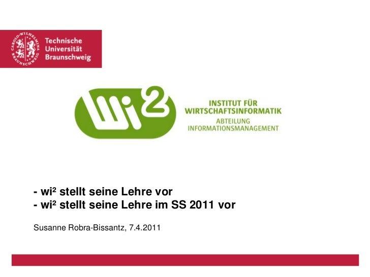 - wi² stellt seine Lehre vor- wi² stellt seine Lehre im SS 2011 vorSusanne Robra-Bissantz, 7.4.2011
