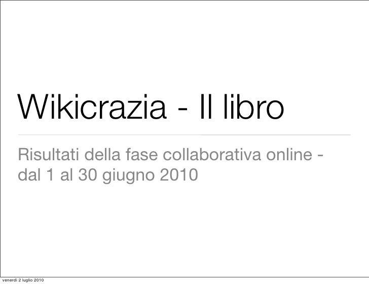 Wikicrazia - Il libro        Risultati della fase collaborativa online -        dal 1 al 30 giugno 2010     venerdì 2 lugl...