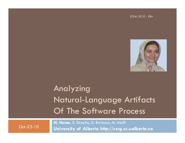 Analyzing Natural-Language Artifacts Of The Software Process M. Hasan, E. Stroulia, D. Barbosa, M. Alalfi University of Al...