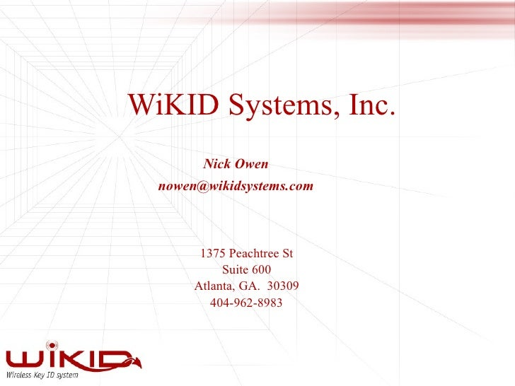 WiKID Systems, Inc. Nick Owen [email_address] 1375 Peachtree St Suite 600 Atlanta, GA.  30309 404-962-8983