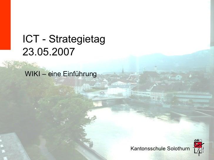 ICT - Strategietag 23.05.2007 Kantonsschule Solothurn WIKI – eine Einführung