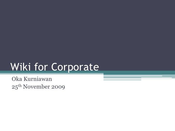 Wiki for Corporate<br />Oka Kurniawan<br />25th November 2009<br />