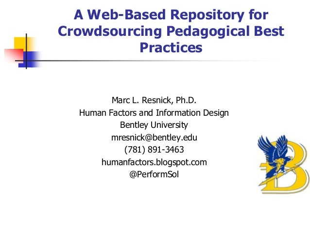 A Web-Based Repository for Crowdsourcing Pedagogical Best Practices  Marc L. Resnick, Ph.D. Human Factors and Information ...