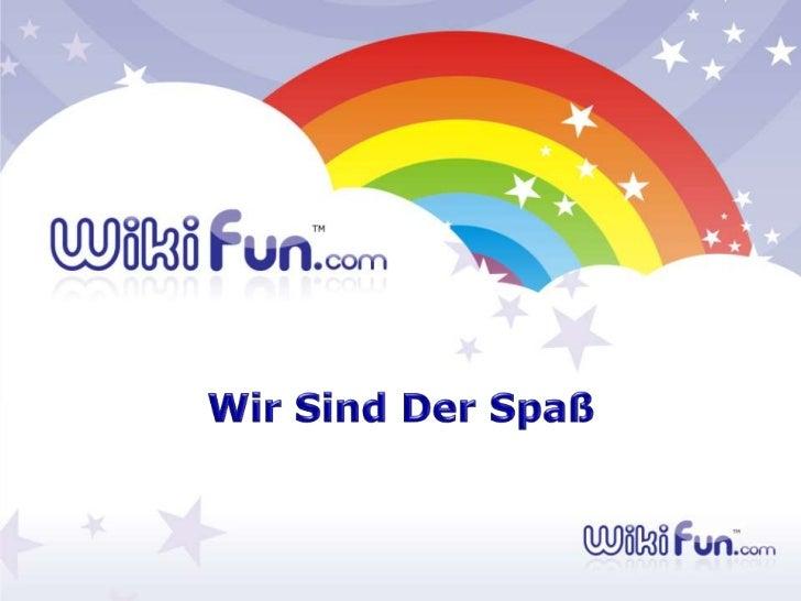 WikiFun   1001 Arten um Spaß zu haben  1001 Arten um Erfahrungen teilen   Eine Welt voller Spaß zu bieten     Wir Alle kön...